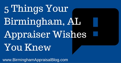 5 Things Your Birmingham, AL Appraiser Wishes You Knew
