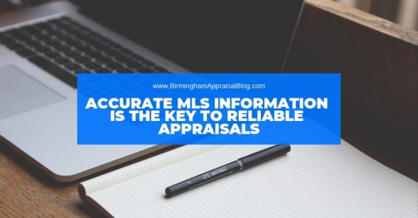 ACCURATE MLS INFORMATION IS THE KEY TO RELIABLE APPRAISALS