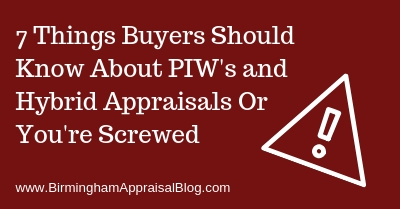 7 Things Buyers Should Know About PIW's and Hybrid Appraisals Or You're Screwed