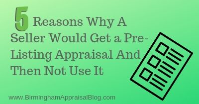 Reasons Why A Seller Would Get a Pre-Listing Appraisal And Then Not Use It