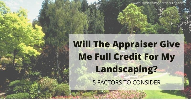 Will the appraiser give me full credit for my landscaping