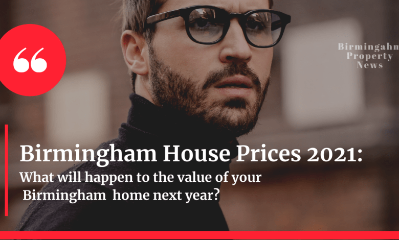 Birmingham House Prices 2021: What will happen to the value of your home next year?