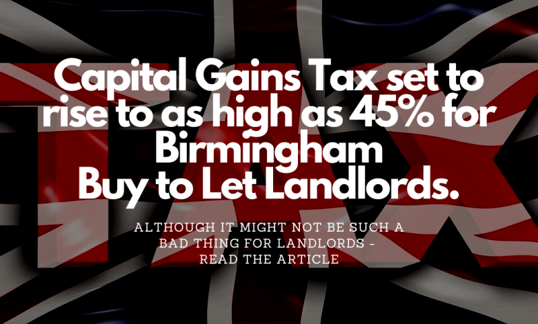 Birmingham Landlords and Second Homeowners will Probably Save Money from the Proposed New Capital Gains Tax changes