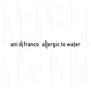 Allergic to Water - Ani DiFranco / www.righteousbabe.com