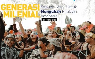 Generasi Milenial: Sebuah Asa Untuk Mengubah Birokrasi Indonesia