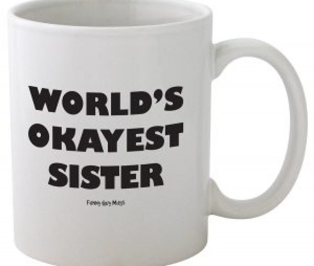 Mugs Have Been The Most Common Gift Preferred All Over The World It Can Be A Bit Boring Gift That Your Sister Would Least Expect It But A Mug With A