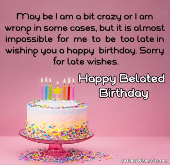 Happy Belated Birthday Wishes And Images Its Not Too Late