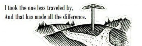 The road less travelled? or the well trodden path? Which one's is your path of least resistance?