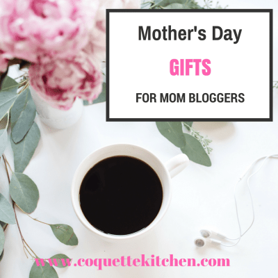 Mother's Day Gift Ideas for Blogging Mom's