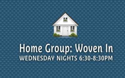 Woven In ~ Wednesday Night Home Group