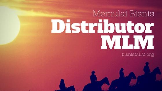 Memulai Bisnis MLM Sebagai Distributor, Yang Benar & Efektif?