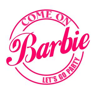 Come on Barbie lets go party