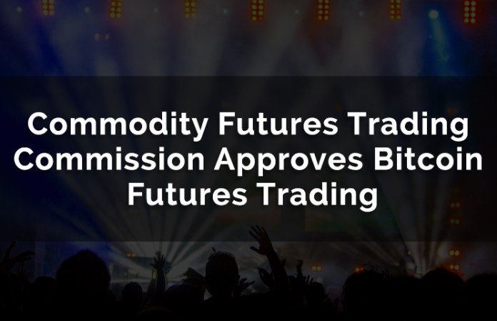 Commodity Futures Trading Commission CFTC Approves BTC Futures Trading