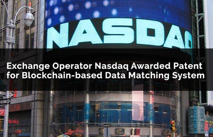 Nasdaq Awarded Patent For Blockchain-Based Data Matching System