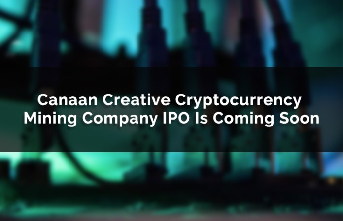 Canaan Creative Cryptocurrency Mining Company IPO Is Coming Soon