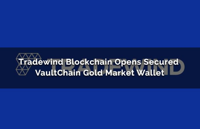Tradewind Blockchain Opens Secured VaultChain Gold Market Wallet