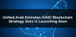 United Arab Emirates (UAE) Blockchain Strategy 2021 Is Launching Soon