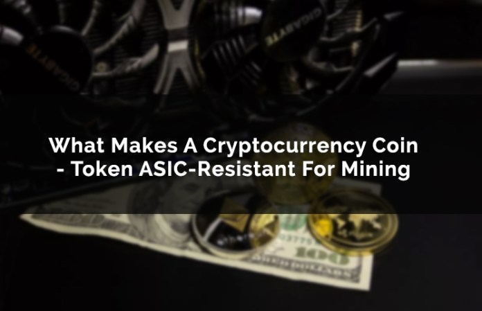 What Makes A Cryptocurrency Coin - Token ASIC-Resistant For Mining