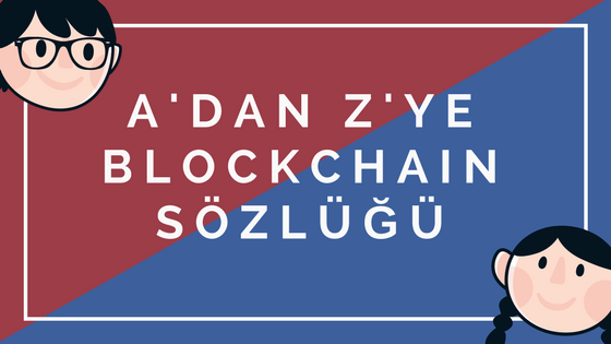 A'dan Z'ye Blockchain Sözlüğü