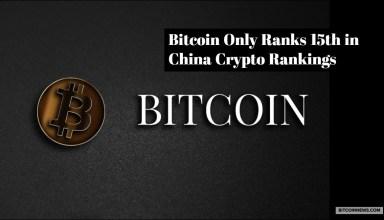 Bitcoin Only Ranks 15th in China Crypto Rankings