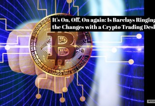 It's On, Off, On again: Is Barclays Ringing the Changes with a Crypto Trading Desk?