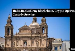 Malta Banks Deny Blockchain, Crypto Operators Custody Service