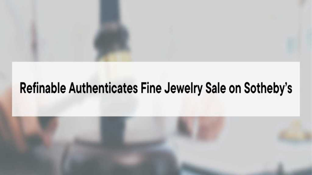 Refinable Authenticates Fine Jewelry Sale on Sotheby's