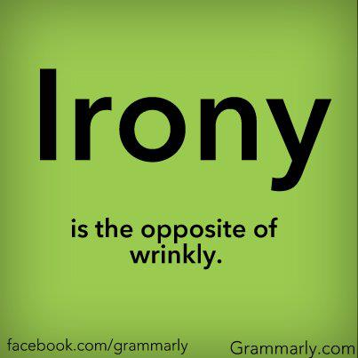 Irony.. the opposite of wrinkly
