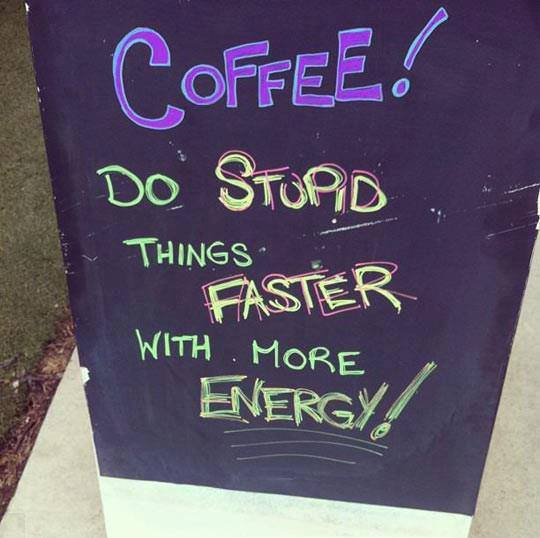 Do stupid things faster w coffee