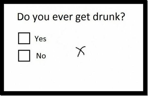 Do you ever get drunk