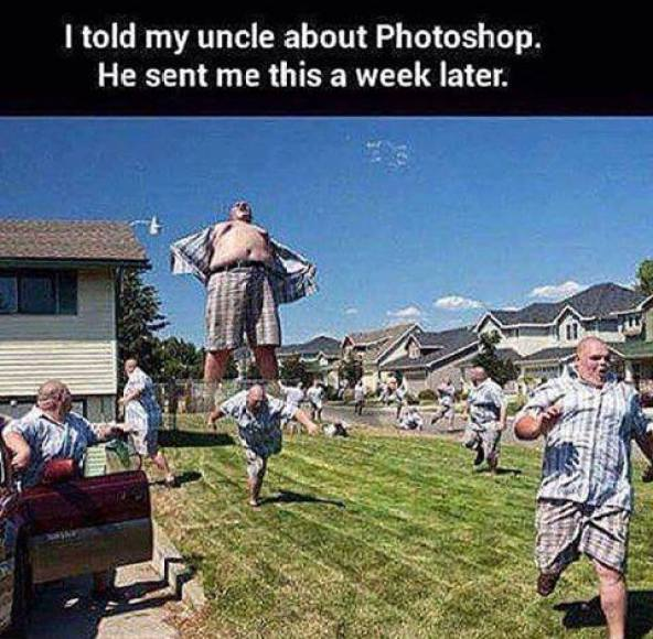 Told my uncle about Photoshop