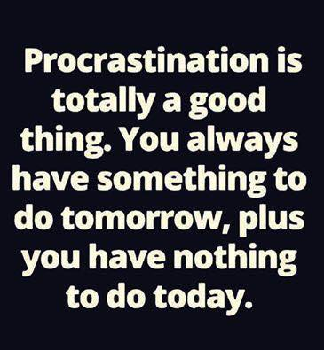 [Image: Procrastination-is-a-good-thing....jpg?w=365]