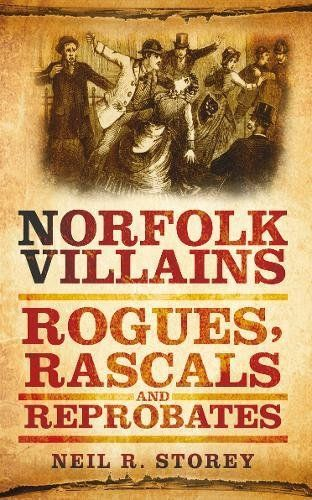 Norfolk Villains,Rogues and Rascals