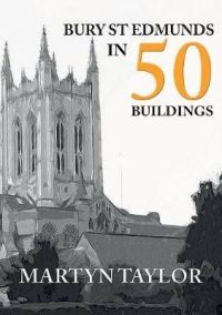 Bury St Edmunds In 50 Buildings