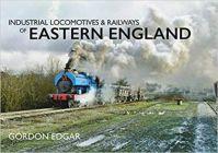 Industrial Locomotives & Railways of Eastern England