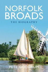 Norfolk Broads: The Biography
