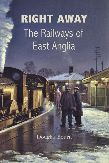 Right Away The Railways of East Anglia