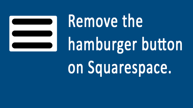 """How to replace the Hamburger button with """"MENU"""" on Squarespace"""