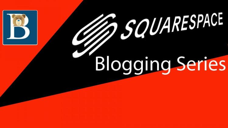 Squarespace Blogging Tutorial Series