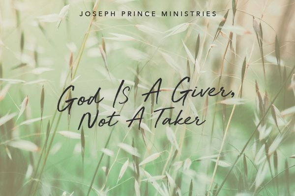 God is a Giver, not a Taker