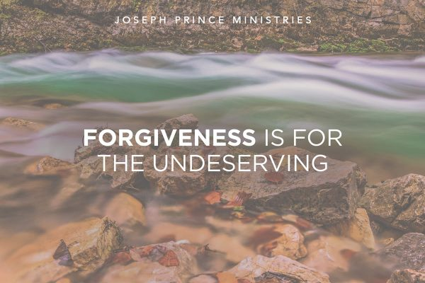 Forgiveness is for the undeserving