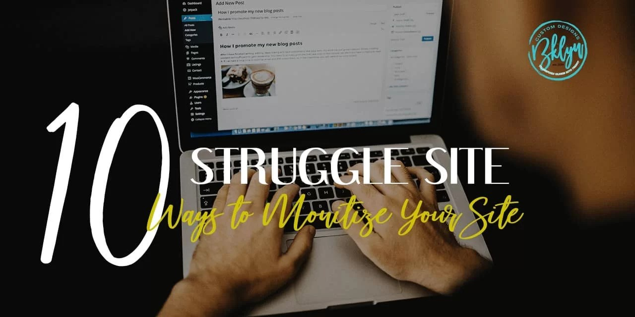 Struggle Site - 10 Ways to monetize your site