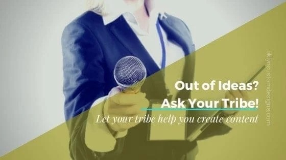 Fresh Out of Topic Ideas? Ask Your Tribe
