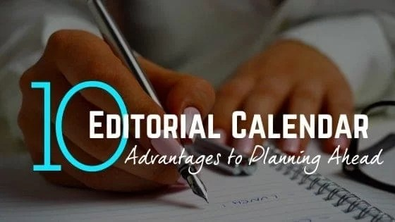 Advantages to Creating an Impactful Editorial Calendar