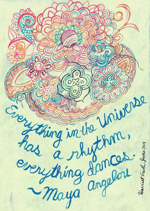 Art, Hand-Lettering, Illustration, Harriet Faith, Painting, Maya Angelou, Poetry, Poet, Dance, Dancing, Dancer, Pulitzer Prize Nominee, Grammy Winner, The Universe, Rhythm, Success, Motivation, Daily Practice, Inspiration, Quotes, Dreams, Pay Attention To Your Dreams