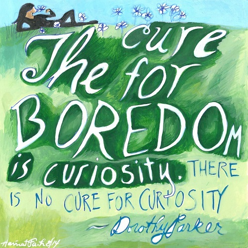 Art, Hand-Lettering, Illustration, Harriet Faith, Painting, Success, Motivation, Daily Practice, Inspiration, Quotes, Dreams, Pay Attention To Your Dreams, Dorothy Parker, Curiosity, Boredom, Poet, Wit, Literature, Civil Rights Activism