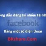 Đăng ký nhiều tài khoản facebook bằng 1 số điện thoại