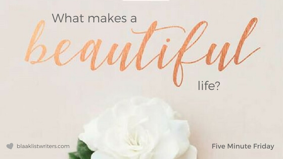 What Makes a Beautiful Life?
