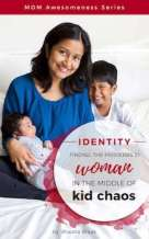 New Book - IDENTITY: Finding the Proverbs 31 Woman in the Middle of Kid Chaos