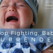 Day 12 Stop Fighting, Baby! Surrender